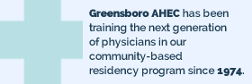 Greensboro AHEC, part of the NC AHEC Program, has been training the next generation of physicians in our community-based residency programs since 1974.